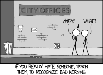 "xkcd comic: ""If you really hate someone, teach them to recognize bad kerning"""