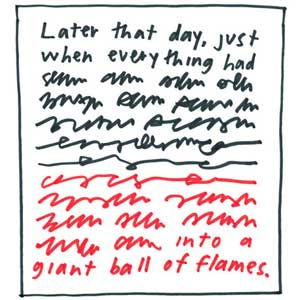 "Illustration: ""Later that day, just when everything had [undecipherable text] into a giant ball of flames."""