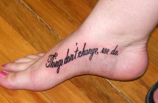"""Things Don't Change, We Do"" foot tattoo"