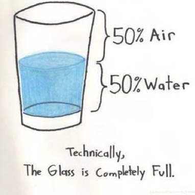 A glass is 50% full of air and 50% full of water so technically it's 100% full