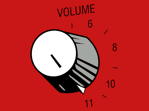 Volume knob turned to eleven