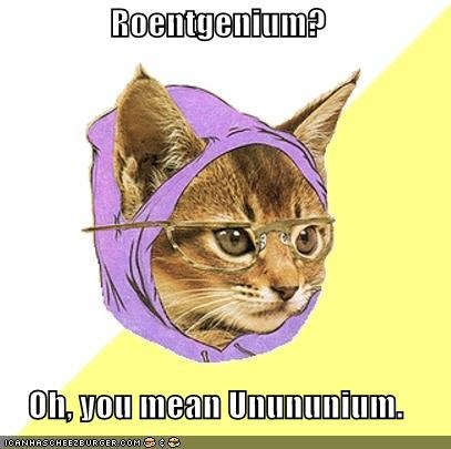 "Hipster cat says ""Roentgenium? Oh, you mean Unununium"""