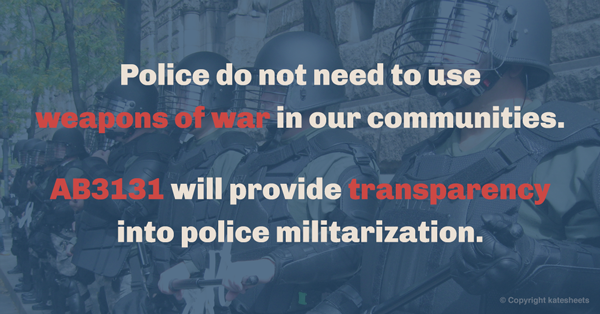"Banner for StateStrong Facebook page: ""Police do not need to use weapons of war in our communities. AB3131 will provide transparency into police militarization."" against background of riot police"