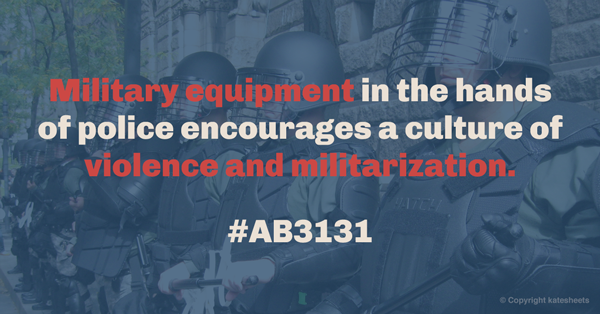 "Banner for StateStrong Facebook page: ""Military equipment in the hands of police encourages a culture of violence and militarization. #AB3131"" against background of riot police"